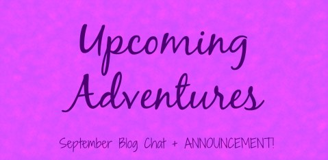 Upcoming Adventures | September Blog Chat + Announcement