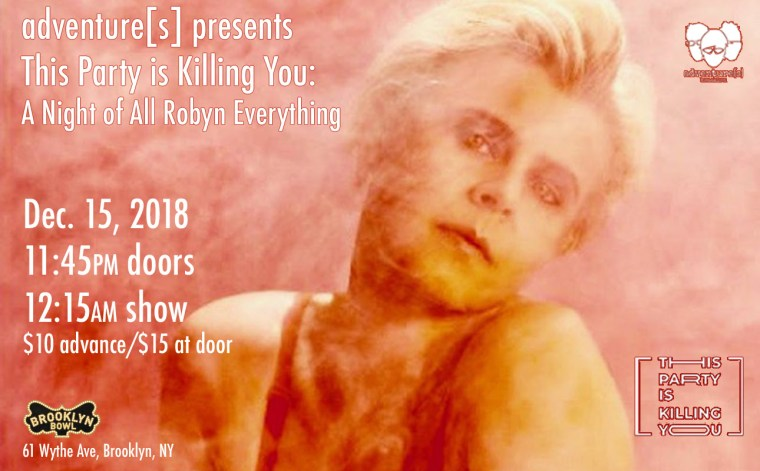This Party Is Killing You – AKA #TheRobynParty – Dec 15th 2018 @ Brooklyn Bowl