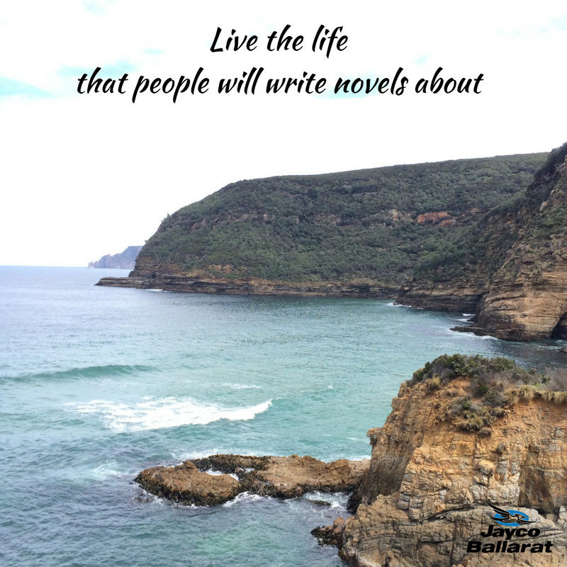 Live the lifethat people will write novels about