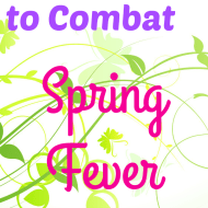 4 Ways to Combat Spring Fever