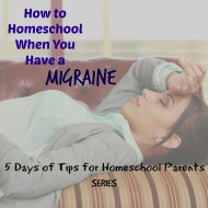 How to Homeschool When You Have a Migraine – 5 Days of Tips for Homeschool Parents (Day 3)
