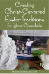 Creating Christ-centered Easter Traditions - Adventures in NanaLand