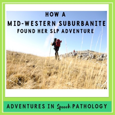 How a mid-western suburbanite found her SLP adventure