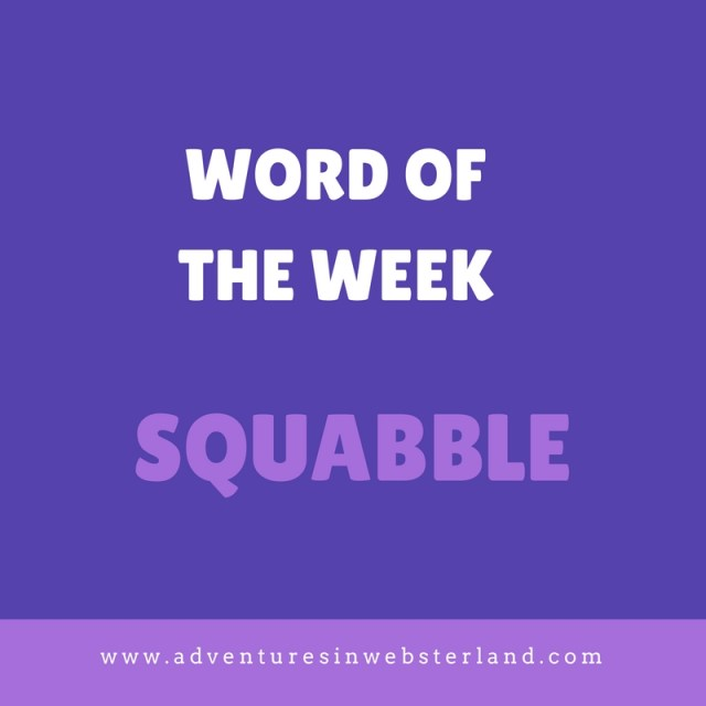 WORD OF THE WEEKSQUABBLE (1)