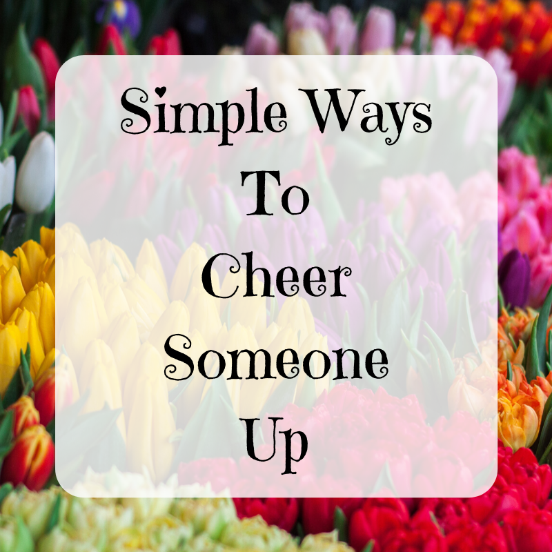 Simple Ways To Cheer Someone Up
