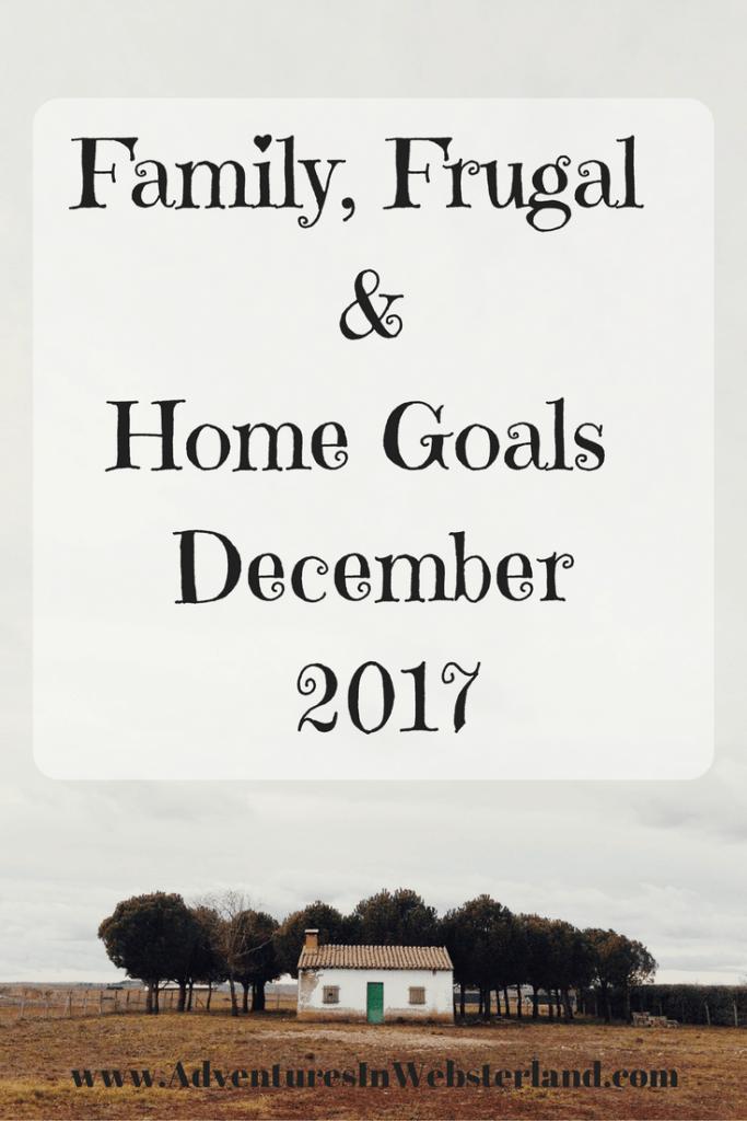 Family, Frugal & Home Goals For December 2017