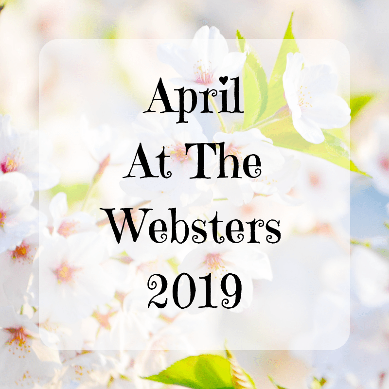 April At The Websters Monthly Round Up {2019}