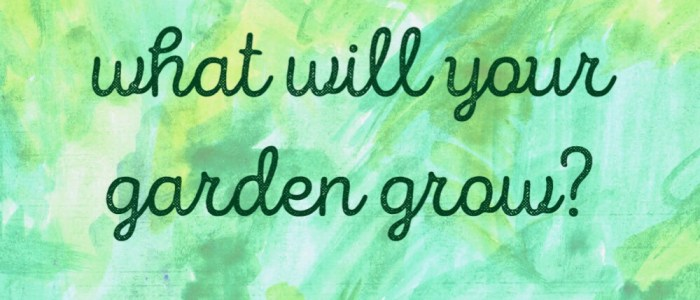 What will your garden grow?