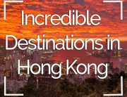 Incredible Destinations in Hong Kong