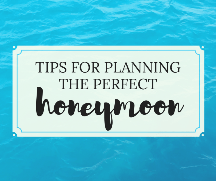 Tips for Planning the Perfect Honeymoon