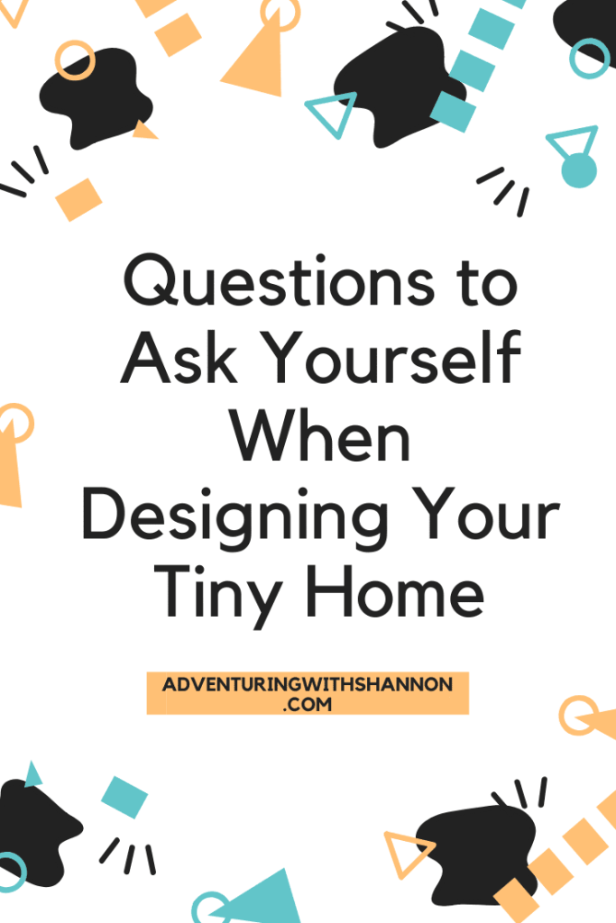 Questions to Ask Yourself When Designing Your Tiny Home