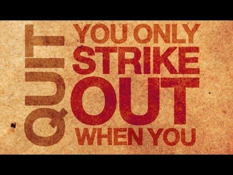 you-only-strike-out-when-you-quit-baseball-slogan