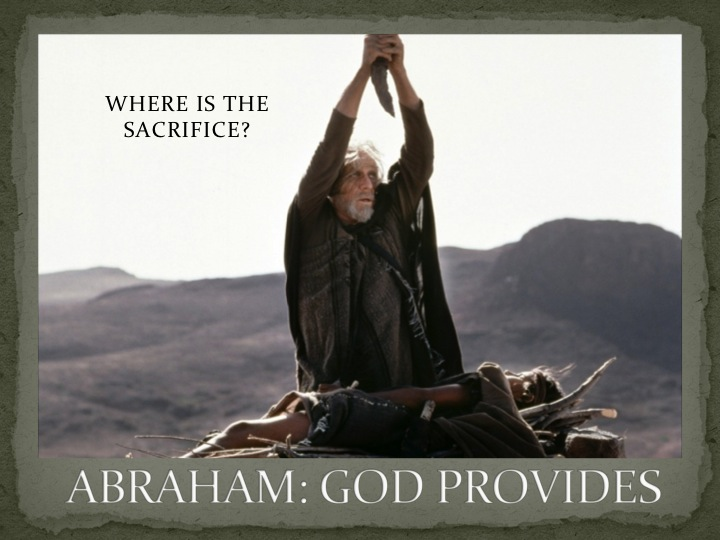 WHERE IS THE SACRIFICE? ABRAHAM: GOD PROVIDES