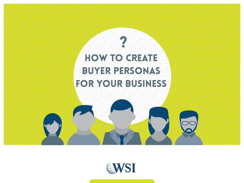 WSI eBook - How to Create Buyer Personas for Your Business