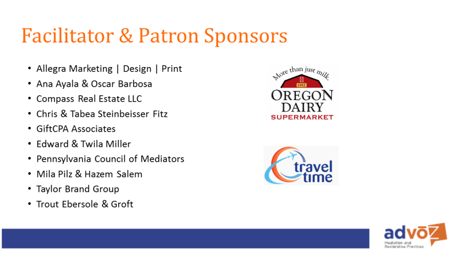 And a big thanks to Facilitator and Patron Sponsors: Allegra Marketing | Print | Mail, Ana Ayala and Oscar Barbosa, Chris and Tabea Steinbeisser-Fitz, Compass Real Estate LLC, Gift CPA, Edward and Twila Miller, Oregon Dairy, PA Council of Mediators, Mila Pilz and Hazem Salem, Taylor Brand Group, Travel Time, Trout Ebersole and Groft.