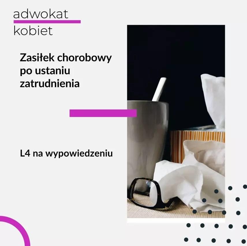 Tekst na grafice: Adwokat Kobiet. Zasiłek chorobowy po ustaniu zatrudnienia. L4 na wypowiedzeniu. Na zdjęciu chusteczki higieniczne i kubek z herbatą.