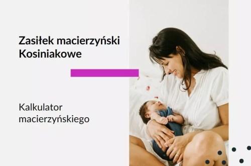 Tekst: Adwokat Kobiet. Zasiłek macierzyński czy Kosiniakowe. Kalkulator macierzyńskiego. Kalkulator zasiłku macierzyńskiego.