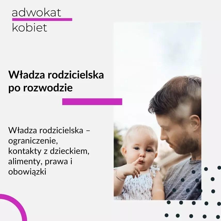 Grafika do artykułu na blogu Adwokat Kobiet Aleksandry Wejdelek-Bziuk, o tytule: Władza rodzicielska po rozwodzie. Władza rodzicielska - ograniczenie władzy rodzicielskiej, kontakty z dzieckiem po rozwodzie, alimenty, władza rodzicielska prawa i obowiązki. Na obrazku mężczyzna trzymający małe dziecko.