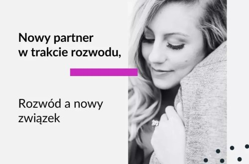 Grafika do tekstu na bloga warszawskiej adwokat Aleksandry Wejdelek-Bziuk Adwokat Kobiet. Tekst: Nowy partner w trakcie rozwodu. Rozwód a nowy związek. Na zdjęciu kobieta przytulająca się do mężczyzny.