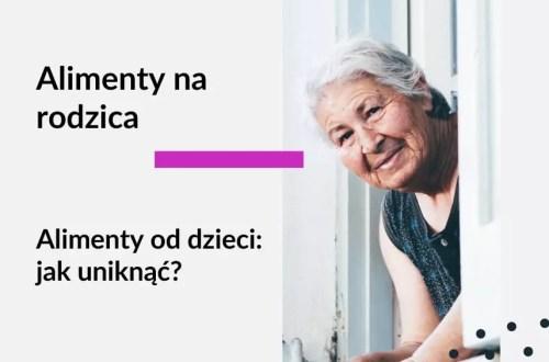 Tekst na grafice: Adwokat Kobiet, alimenty na rodzica i dziadków. Alimenty od dzieci - jak uniknąć? Na zdjęciu starsza kobieta.