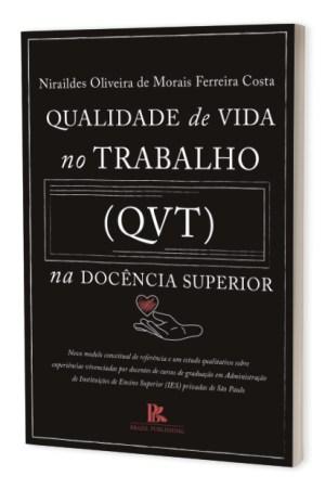 Qualidade de vida no trabalho (QVT) na docência superior: novo modelo conceitual de referência e um estudo sobre experiências vivenciadas por docentes de cursos de Administração de Instituições de Ensino Superior (IES) privadas de São Paulo