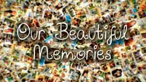 Our Beautiful Memories
