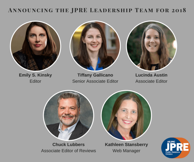 Announcing the new editorial leadership team for the Journal of Public Relations Education for 2018: Emily S. Kinsky, editor-in-chief, Tiffany Gallicano, senior associate editor, Lucinda Austin, associate editor, Chuck Lubbers, associate editor of reviews, and Kathleen Stansberry, web manager.