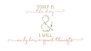 """""""Hoje é o dia e eu terei somente pensamentos bons"""""""