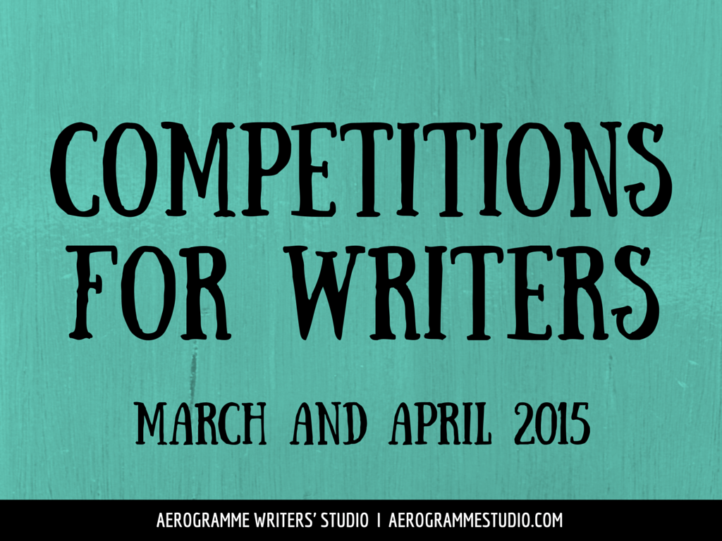 Competitions For Writers March And April 2015  Aerogramme Writers' Studiocompetitions For