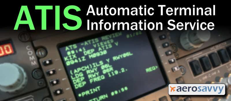 ATIS - Automatic Terminal Information Service - Aerosavvy