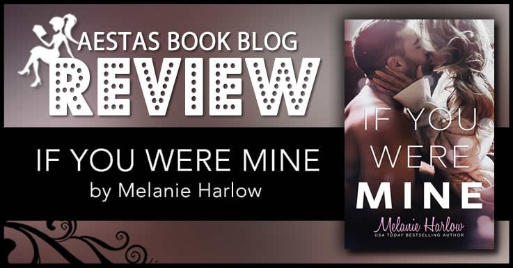 Book Review — If You Were Mine By Melanie Harlow — Aestas