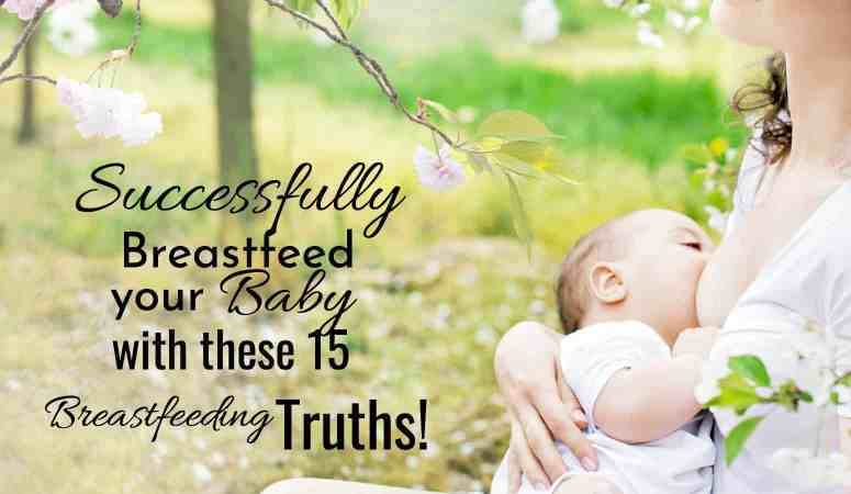 Successfully Breastfeed Your Baby With These 15 Breastfeeding Truths!