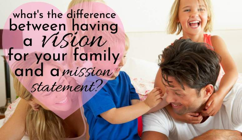 What's The Difference Between Having A Vision For Your Family Or A Mission Statement?