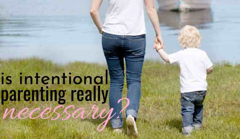 Is Intentional Parenting Really Necessary?