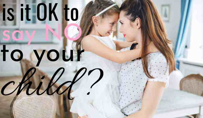 When Is It OK To Say No To Your Child? Good Parenting and the Word, NO.