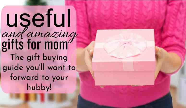 The Ultimate Gift Buying Guide of Useful Gifts For Mom To Help a Husband Shop