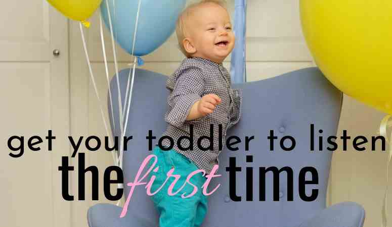 How To Get Your Toddler To Listen The First Time – First Time Obedience