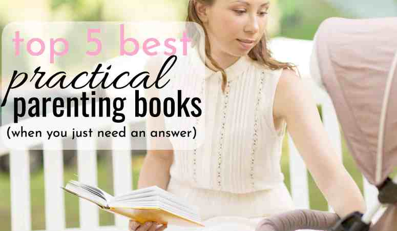 Top 5 Best Practical Parenting Books – When You Just Need an Answer
