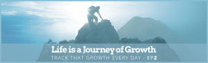Life is a Journey of Growth - Trak that Growth Every Day - Ep2