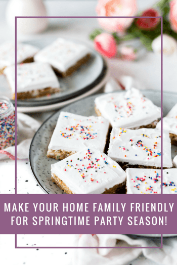 Make Your Home Family Friendly For Springtime Party Season!