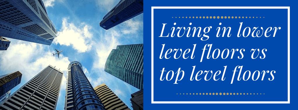 living in lower level floors vs top level floors
