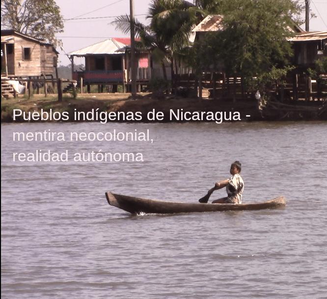 Pueblos Indígenas de Nicaragua - Mentira Neocolonial, Realidad Autónoma