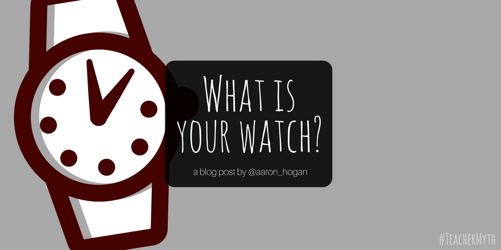 What is Your Watch? #TeacherMyth