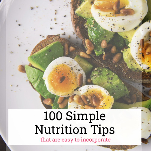 Sharing 100 simple nutrition tips that you can easily incorporate into your daily life without having to make drastic changes.