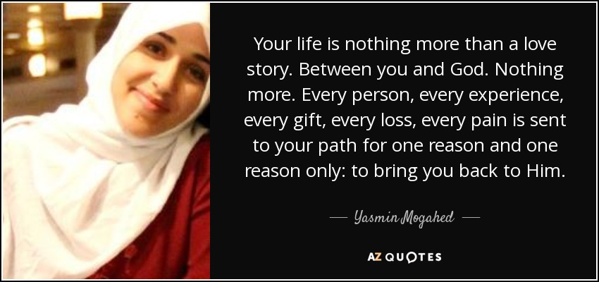 quote-your-life-is-nothing-more-than-a-love-story-between-you-and-god-nothing-more-every-person-yasmin-mogahed-87-43-50