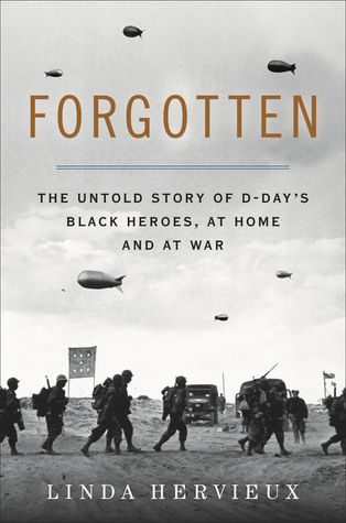 Forgotten - The Untold Story of D-Day's Black Heros, at Home and at War by Linda Hervieux.jpg