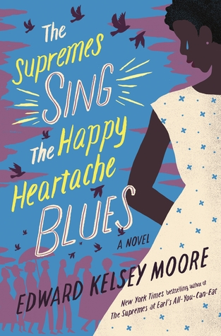 The Supremes Sing the Happy Heartache Blues by Edward Kelsey Moore