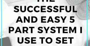The successful and easy 5 part system I use to set goals