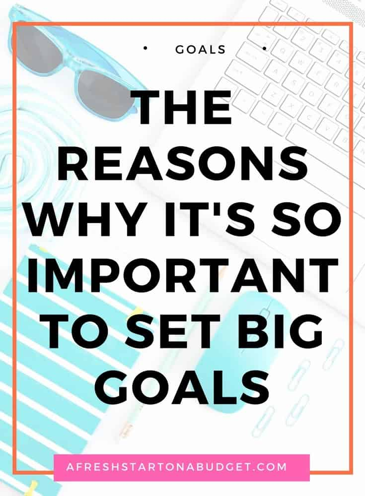 The reasons why it's so important to set big goals