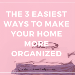 The 3 Easiest ways to make your home more organized